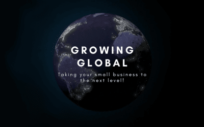Growing Global: Taking your Small Business to the next level!